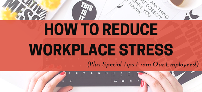 Reducing Workplace Stress: Staff Tips + Methods That Work